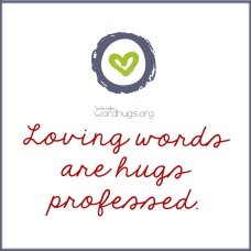 Loving words are hugs professed.